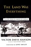 The Land Was Everything: Letters from an American Farmer (0684845016) by Hanson, Victor Davis
