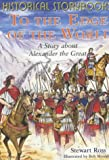 To the Edge of the World: The Story About Alexander the Great (Historical Storybooks) (0750237724) by Ross, Stewart