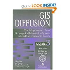 GIS Diffusion : The Adoption and Use of Geographical Information Systems in Local Government in Europe - GISDATA 3 (GISDATA Series)