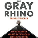 The Gray Rhino: How to Recognize and Act on the Obvious Dangers We Ignore | Michele Wucker