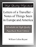 Letters of a Traveller - Notes of Things Seen in Europe and America
