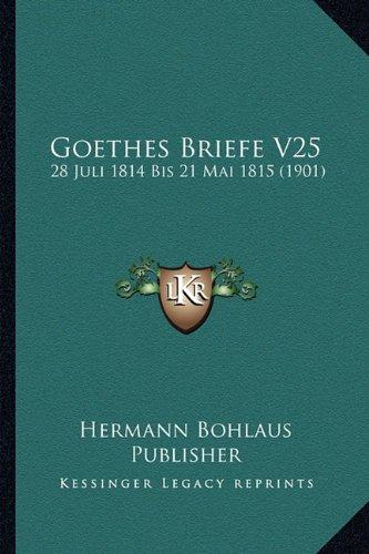 Goethes Briefe V25: 28 Juli 1814 Bis 21 Mai 1815 (1901)