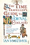 Ian Mortimer The Time Traveller's Guide to Medieval England: A Handbook for Visitors to the Fourteenth Century