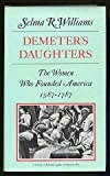 img - for Demeter's Daughters: The Women Who Founded America 1587-1787 book / textbook / text book