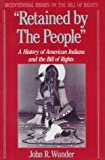 """Retained by The People"": A History of American Indians and the Bill of Rights (Bicentennial Essays on the Bill of Rights)"