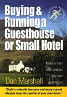 Buying & Running a Guesthouse or Small Hotel: Make a Fresh Start and Run Your Own Guesthouse