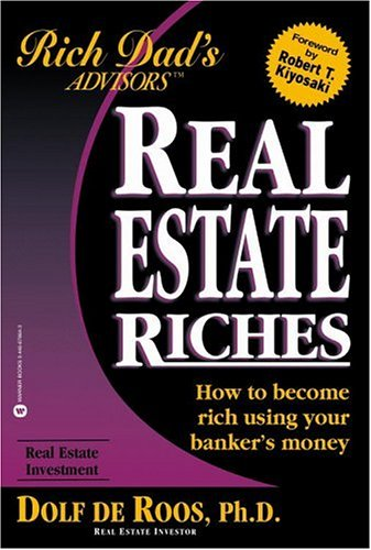 Real Estate Riches: How to Become Rich Using Your Banker's Money, Dolf de Roos