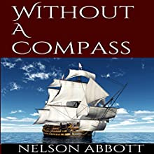 Without A Compass Audiobook by Nelson Abbott Narrated by David Van Der Molen