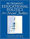 Re-Framing Educational Politics for Social Justice (0205371426) by Marshall, Catherine