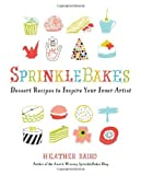 Sprinklebakes: Dessert Recipes to Inspire Your Inner Artist by Heather Baird ( 2012 ) Paperback