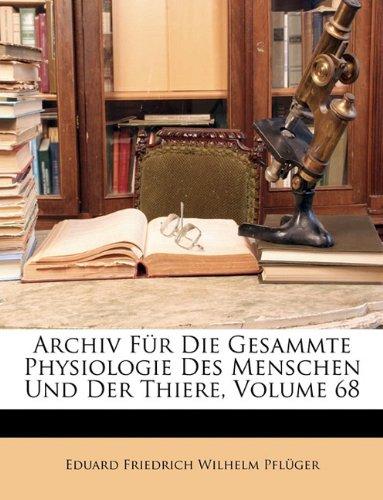 Archiv Für Die Gesammte Physiologie Des Menschen Und Der Thiere, Volume 68