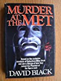 Murder at the Met: Based on the Exclusive Accounts of Detectives Mike Struk and Jerry Giorgio of How They Solved the Phantom of the Opera Case (0385278527) by Black, David