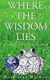 Where The Wisdom Lies: A Message From Nature's Small Creatures