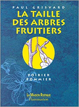 la taille des arbres fruitiers paul grisvard 9782706607561 books. Black Bedroom Furniture Sets. Home Design Ideas