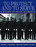 img - for To Protect and to Serve: A History of Police in America book / textbook / text book