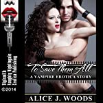 To Save Them All: A Vampire Erotica Story | Alice J. Woods