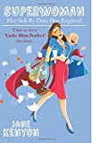 Superwoman - Her Sell By Date Has Expired!: Time to show Little Miss Perfect the door