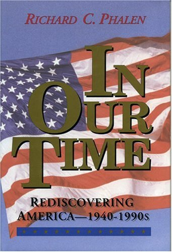 In Our Time: Rediscovering America: 1940-1990s, Richard C. Phalen