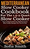 Mediterranean Slow Cooker Cookbook  For Two Or One (For The 1.5-2 Quart Slow Cooker). Top 20 Easy & Delivious Mediterranean Slow Cooker Recipes: (mediterranean cookbook, mediterranean diet cookbook)