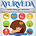Ayurveda: Ayurvedic Essential Oils & Aromatherapy for Amazing Relaxation, Beautiful Skin & Tremendous Healing! Audiobook by Elena Garcia, James Adler Narrated by Bo Morgan