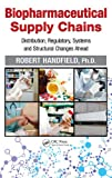 img - for Biopharmaceutical Supply Chains: Distribution, Regulatory, Systems and Structural Changes Ahead book / textbook / text book