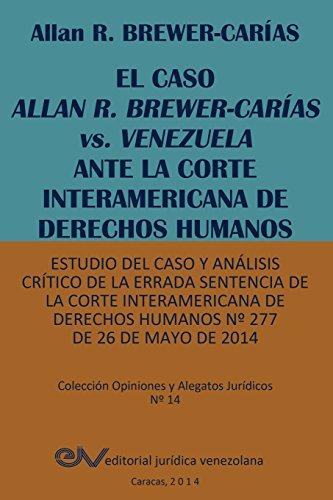 EL CASO ALLAN R. BREWER-CARÍAS vs. VENEZUELA ANTE LA CORTE INTERAMERICANA DE DERECHOS HUMANOS. Estudio del caso y análisis crítico de la errada ... Derechos Humanos Nº 277 de 26 de mayo de 2014