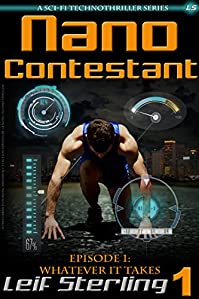 Nano Contestant - Episode 1: Whatever It Takes: A Free Urban Futuristic Fantasy Sci-fi Action Adventure Genetic Cyberpunk Technothriller by Leif Sterling ebook deal