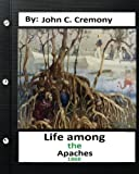 img - for Life among the Apaches: by John C. Cremony.(1868) History of Native American Life on the Plains book / textbook / text book