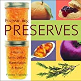 Prizewinning Preserves Fabulous Jams Jellies Marmalades And Moreby Yvonne Tremblay