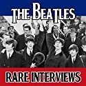 The Beatles Tapes: Rare Interviews  by John Lennon, Paul McCartney, George Harrison, Ringo Starr Narrated by uncredited