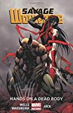 img - for Savage Wolverine Volume 2: Hands on a Dead Body (Marvel Now) book / textbook / text book