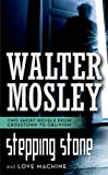 Stepping Stone / Love Machine: Crosstown to Oblivion (0765367998) by Mosley, Walter