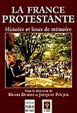 echange, troc Henri Dubief, Jacques Poujol - La France protestante : Histoire et lieux de mémoire