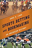 Sports Betting and Bookmaking: An American History