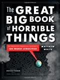 img - for by White, Matthew The Great Big Book of Horrible Things: The Definitive Chronicle of History's 100 Worst Atrocities (2011) Hardcover book / textbook / text book