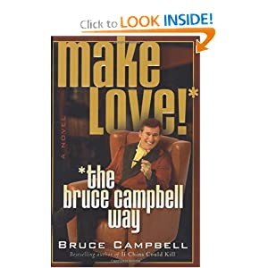 Make Love ! The Bruce Campbell Way - Bruce Campbell