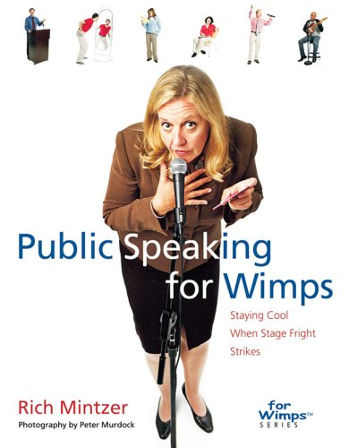 Public Speaking for Wimps: Staying Cool When Stage Fright Strikes (For WimpsT Series)