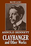 Clayhanger and Other Works by Arnold Bennett (Unexpurgated Edition) (Halcyon Classics)