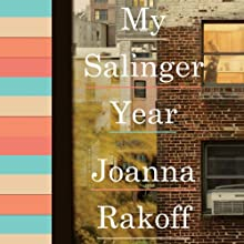 My Salinger Year (       UNABRIDGED) by Joanna Rakoff Narrated by Joanna Rakoff