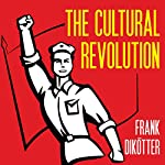 The Cultural Revolution: A People's History, 1962-1976 | Frank Dikötter