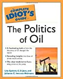 img - for The Complete Idiot's Guide to the Politics of Oil 1st edition by C. D. Jaco, Julianne Neiman, Lita Epstein (2003) Paperback book / textbook / text book