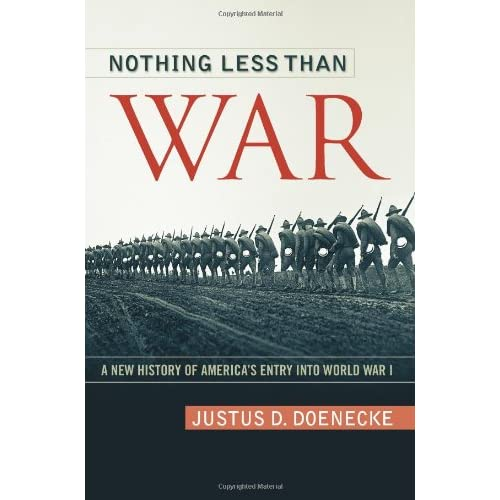 Nothing Less Than War: A New History of Americas Entry into World War I