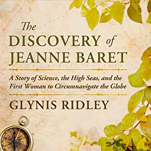 The Discovery of Jeanne Baret: A Story of Science, the High Seas, and the First Woman to Circumnavigate the Globe | [Glynis Ridley]
