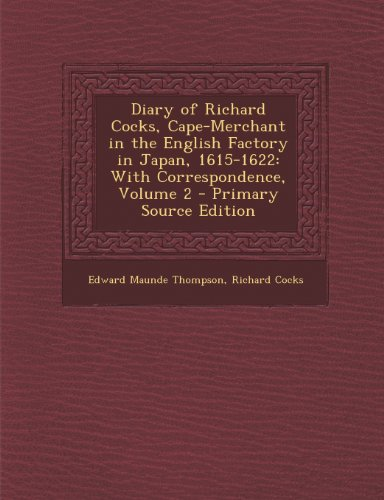 Diary of Richard Cocks, Cape-Merchant in the English Factory in Japan, 1615-1622: With Correspondence, Volume 2