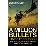 A Million Bullets: The real story of the British Army in Afghanistanby James Fergusson