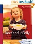 Kochen f�r Polly: Einfach und lecker:...