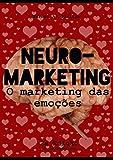 NEUROMARKETING: O marketing das emoções