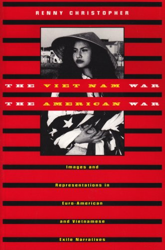 The Vietnam War the American War: Images and Representations in Euro-American and Vietnamese Exile Narratives (American studies / Asian-American studies), Christopher,Renny