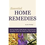 Essential Home Remedies: Staying Healthy With Simple, Natural Home Remedies From The Pantry And The Garden ~ Sue Woledge