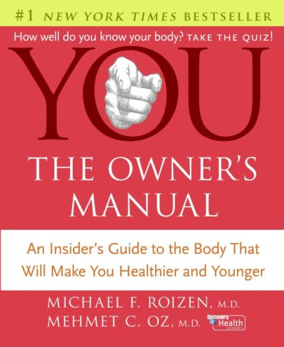 YOU: The Owner's Manual: An Insider's Guide to the Body that Will Make You Healthier and Younger, Michael F. Roizen, Mehmet Oz
